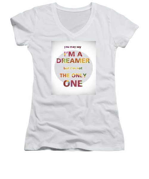 I'm A Dreamer But I'm Not The Only One Women's V-Neck T-Shirt