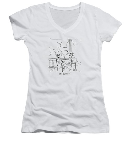 Then Don't Think Women's V-Neck