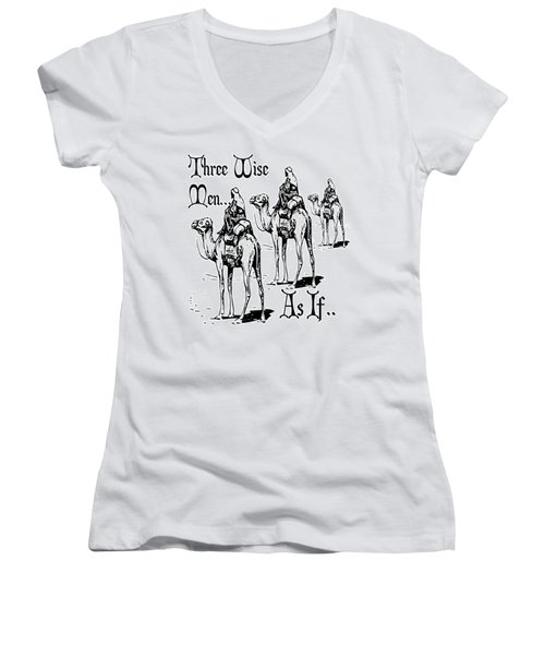 Three Wise Men ... As If  Women's V-Neck
