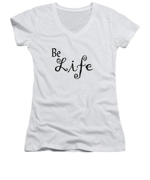 Be Life Women's V-Neck T-Shirt (Junior Cut) by Kerri Mortenson