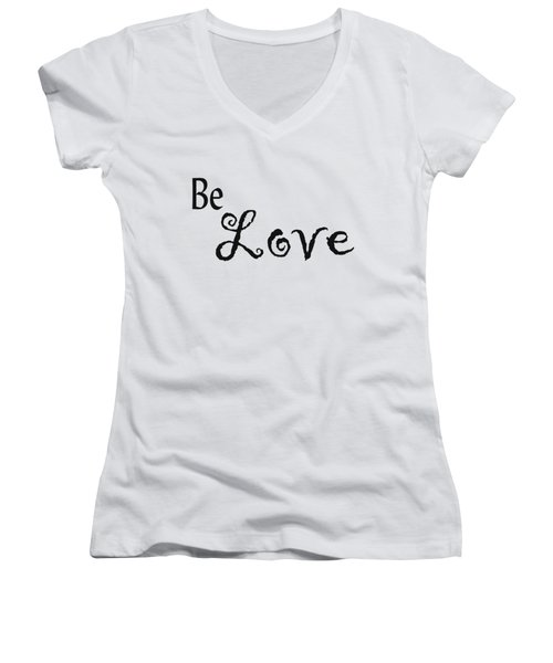 Be Love Women's V-Neck T-Shirt (Junior Cut) by Kerri Mortenson