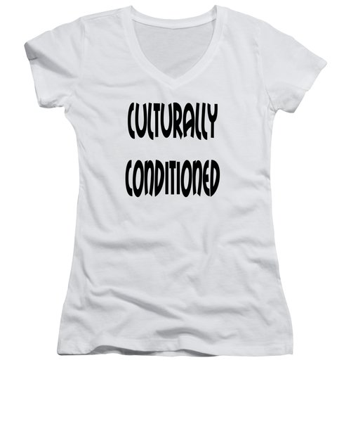 Culturally Condition - Conscious Mindful Quotes Women's V-Neck