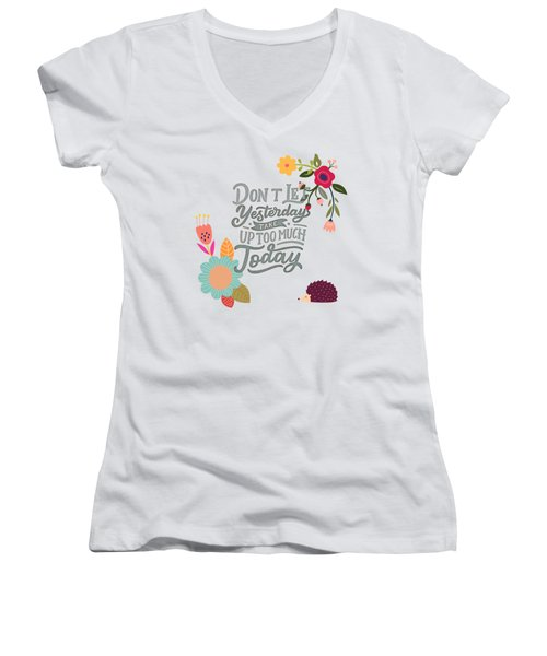Dont Let Yesterday Take Up Too Much Today Women's V-Neck
