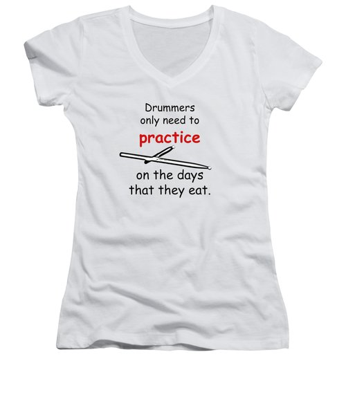 Drummers Practice When The Eat Women's V-Neck T-Shirt