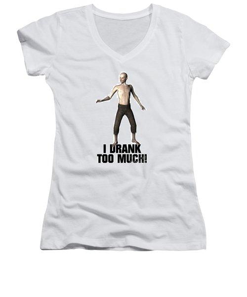 I Drank Too Much Women's V-Neck T-Shirt (Junior Cut) by Esoterica Art Agency