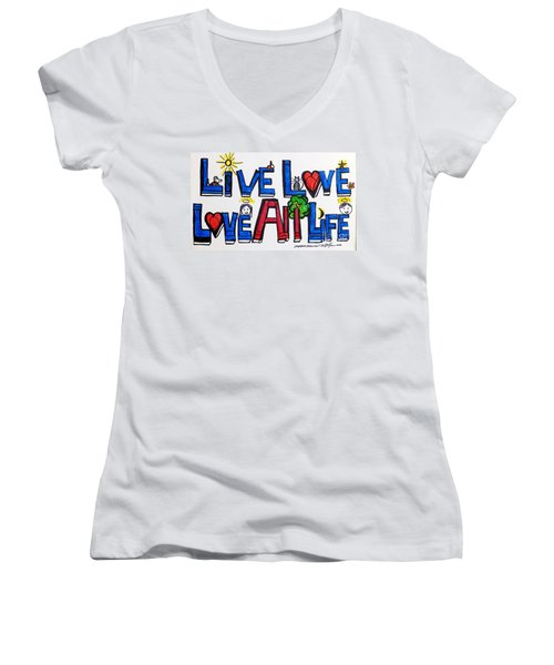 Live Love, Love All Life Women's V-Neck T-Shirt