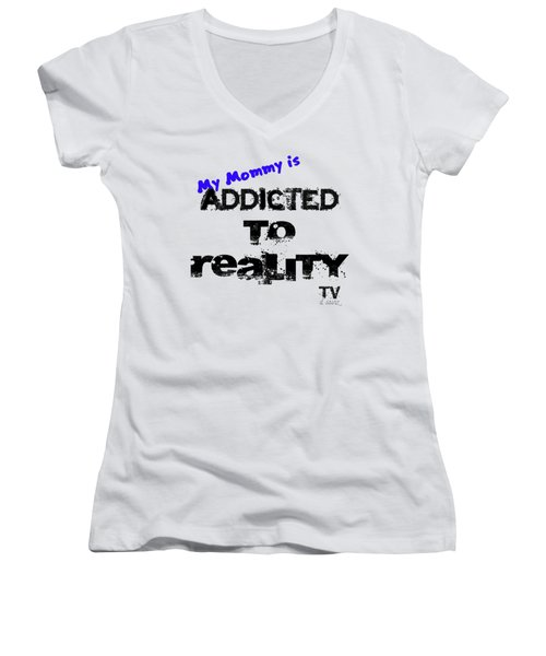 My Mommy Is Addicted To Reality Tv - Blue Women's V-Neck
