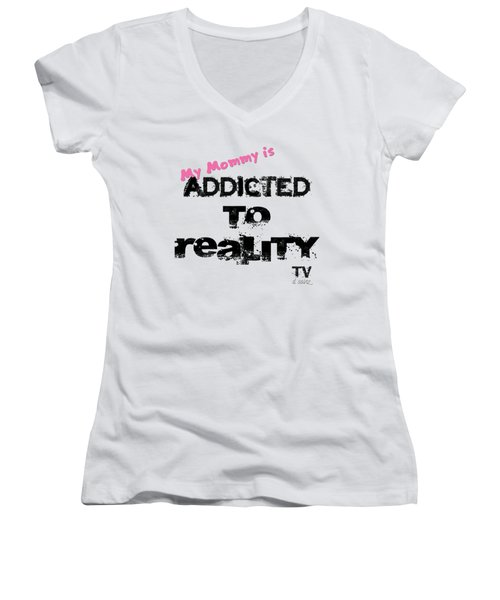 My Mommy Is Addicted To Reality Tv - Girl Women's V-Neck