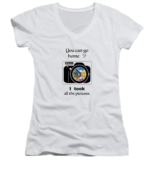 You Can Go Home I Took All The Pictures Women's V-Neck (Athletic Fit)
