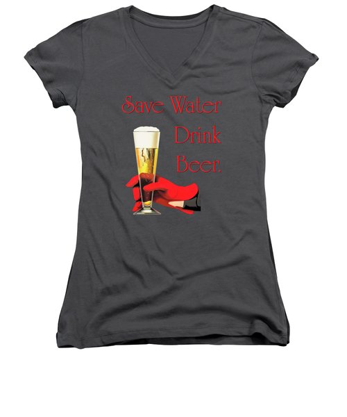 Be A Conservationist Save Water Drink Beer Women's V-Neck T-Shirt (Junior Cut) by Tina Lavoie