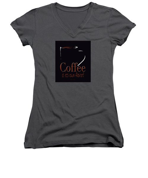Coffee Is Its Own Flavor Women's V-Neck T-Shirt
