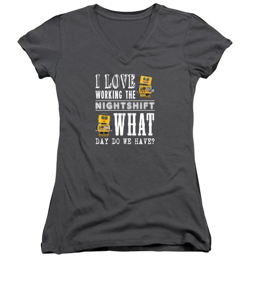 I Love Working The Nightshift - What Day Do We Have Women's V-Neck T-Shirt (Junior Cut) by Carsten Reisinger