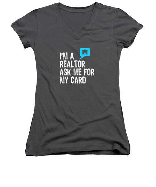 I'm A Realtor Ask Me For My Card Real Estate T-shirt Women's V-Neck