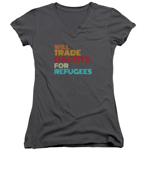 Will Trade Racists For Refugees T-shirt Political Shirt Women's V-Neck