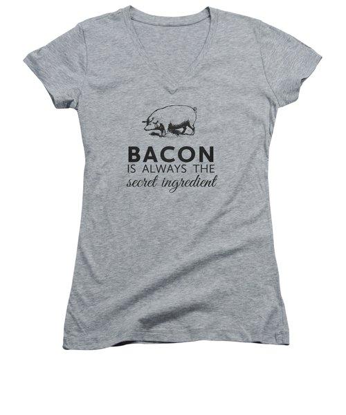 Bacon Is Always The Secret Ingredient Women's V-Neck