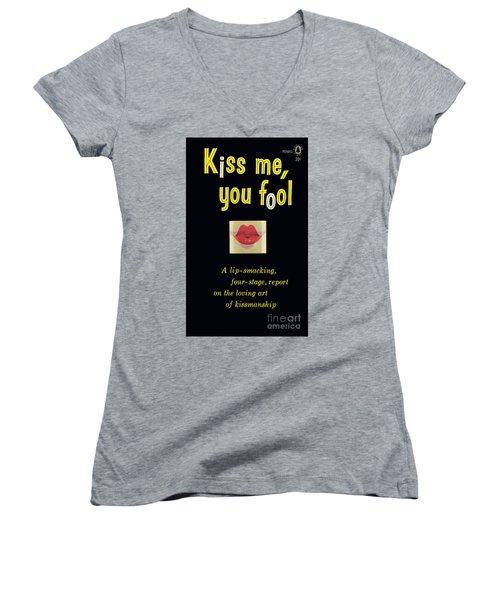 Kiss Me, You Fool Women's V-Neck