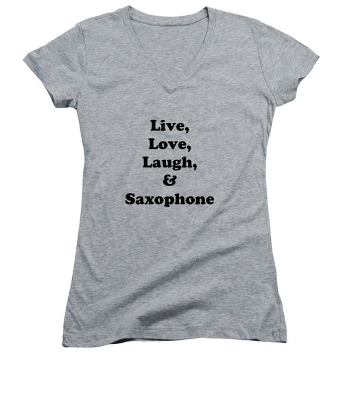 Live Love Laugh And Saxophone 5598.02 Women's V-Neck T-Shirt (Junior Cut) by M K  Miller
