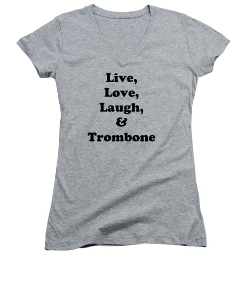 Live Love Laugh And Trombone 5606.02 Women's V-Neck T-Shirt (Junior Cut) by M K  Miller