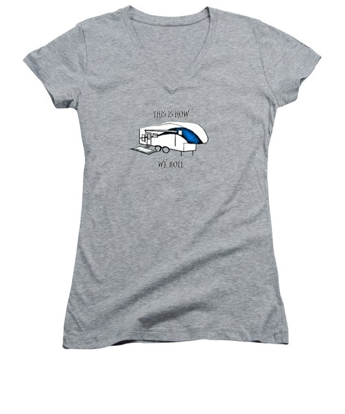 This Is How We Roll     Rv Humor Women's V-Neck T-Shirt (Junior Cut) by Judy Hall-Folde