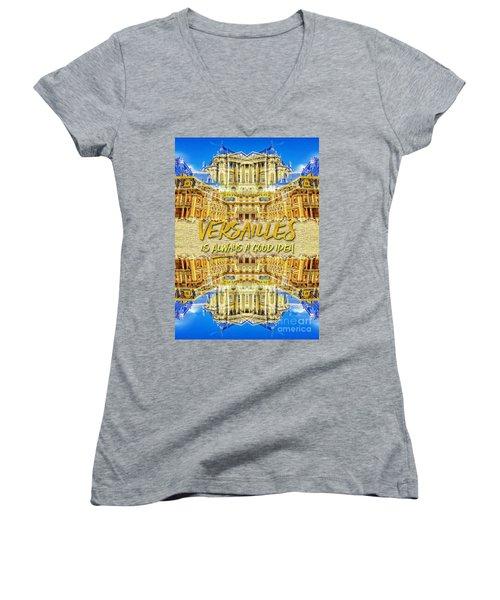 Versailles Is Always A Good Idea Paris France Women's V-Neck
