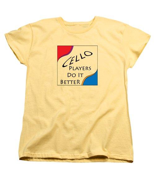 Cello Players Do It Better 5660.02 Women's T-Shirt (Standard Cut) by M K  Miller