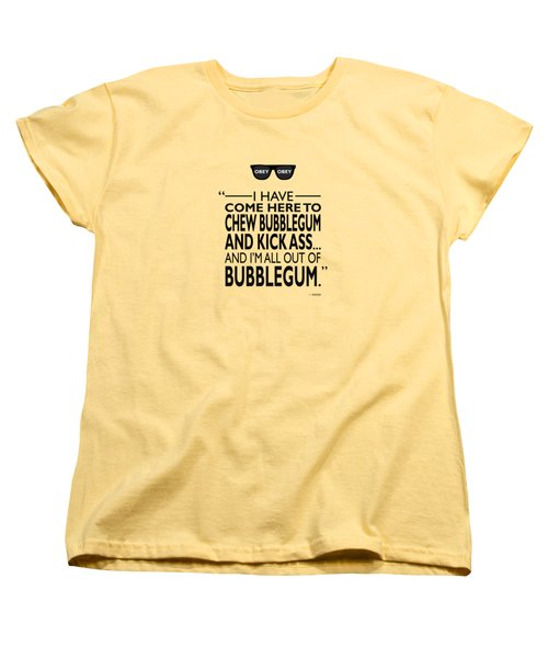 Chew Bubblegum And Kick Ass Women's T-Shirt (Standard Cut) by Mark Rogan