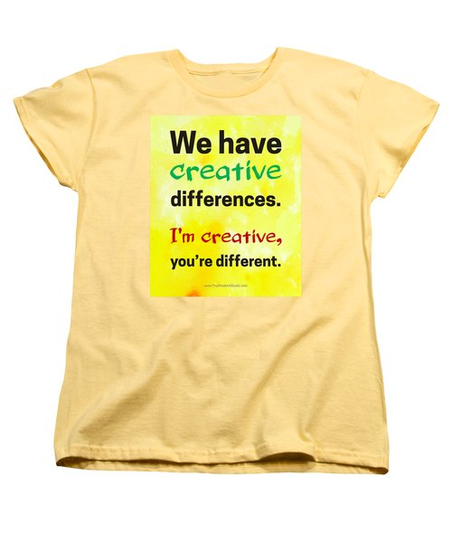 Women's T-Shirt (Standard Cut) featuring the digital art Creative Differences Quote Art by Bob Baker