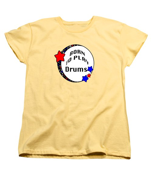 Drum Born To Play Drum 5672.02 Women's T-Shirt (Standard Cut) by M K  Miller