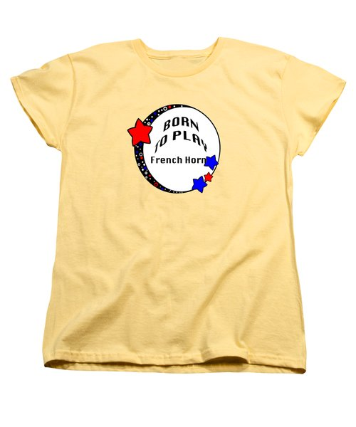 French Horn Born To Play French Horn 5668.02 Women's T-Shirt (Standard Cut) by M K  Miller