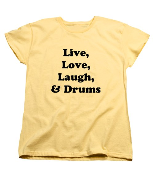 Live Love Laugh And Drums 5602.02 Women's T-Shirt (Standard Cut) by M K  Miller