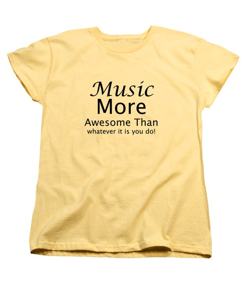 Music More Awesome Than You 5569.02 Women's T-Shirt (Standard Cut) by M K  Miller