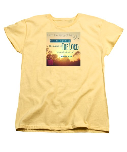 From The Rising Of The Sun Women's T-Shirt (Standard Cut) by LIFT Women's Ministry designs --by Julie Hurttgam