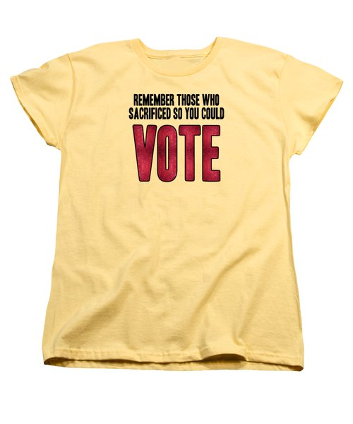 Remember Those Who Sacrificed So You Could Vote Women's T-Shirt (Standard Cut) by Liesl Marelli