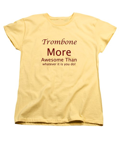 Trombones More Awesome Than You 5557.02 Women's T-Shirt (Standard Cut) by M K  Miller