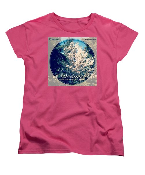 Dreams Make Us Who We Will Become Women's T-Shirt (Standard Cut) by Anna Porter