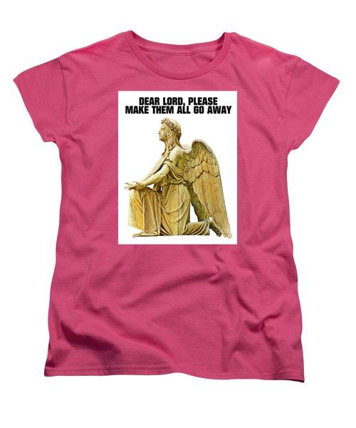 Dear Lord, Please Make Them All Go Away Women's T-Shirt (Standard Cut) by Esoterica Art Agency