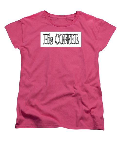 His Coffee Mug Women's T-Shirt (Standard Cut) by Robert J Sadler