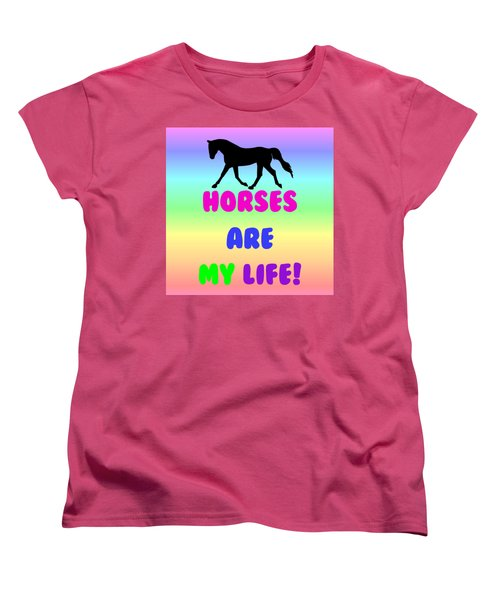 Horses Are My Life Women's T-Shirt (Standard Cut) by Patricia Barmatz