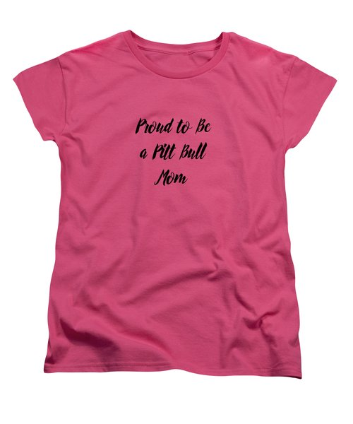 Proud To Be A Pitt Bull Mom Women's T-Shirt (Standard Cut) by Ericamaxine Price
