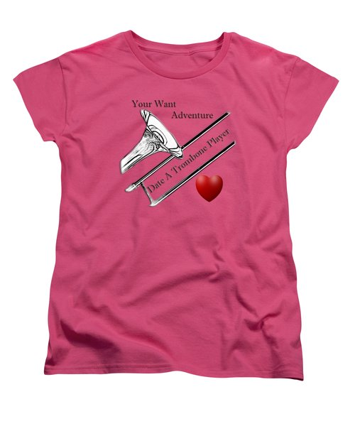You Want Adventure Date A Trombone Player Women's T-Shirt (Standard Cut) by M K  Miller