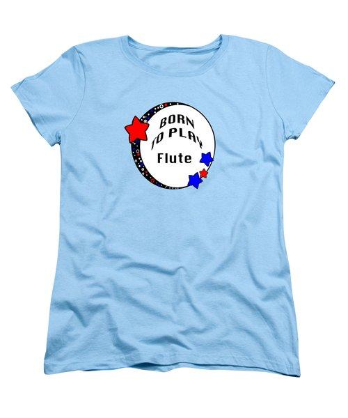 Flute Born To Play Flute 5662.02 Women's T-Shirt (Standard Cut) by M K  Miller