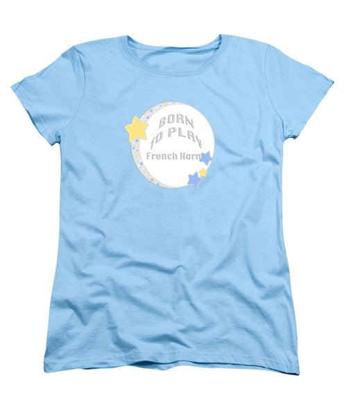 French Horn Born To Play French Horn 5669.02 Women's T-Shirt (Standard Cut) by M K  Miller