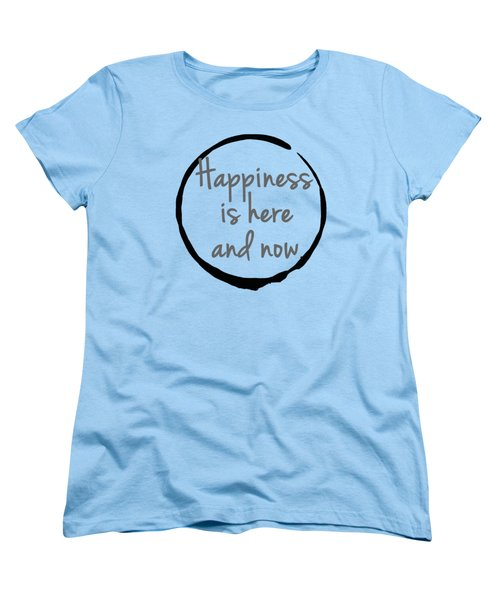 Happiness Is Here And Now Women's T-Shirt (Standard Cut) by Julie Niemela