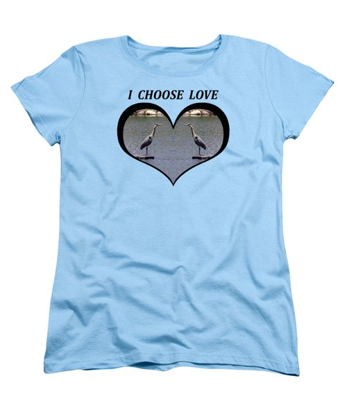 I Chose Love With A Heart Framing Blue Herons On A Pond Women's T-Shirt (Standard Cut) by Julia L Wright