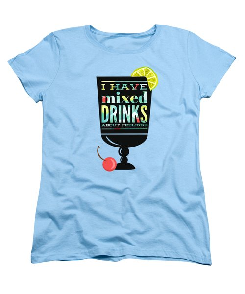 I Have Mixed Drinks About Feelings Women's T-Shirt (Standard Cut) by Little Bunny Sunshine