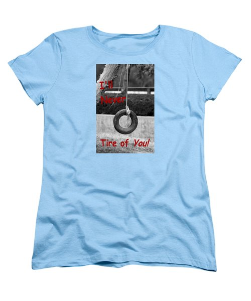 I'll Never Tire Of You Women's T-Shirt (Standard Cut) by Bob Pardue