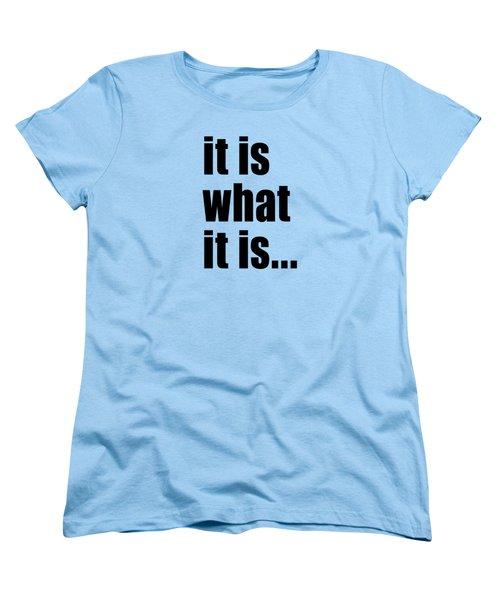 It Is What It Is On Black Text Women's T-Shirt (Standard Cut) by Bruce Stanfield