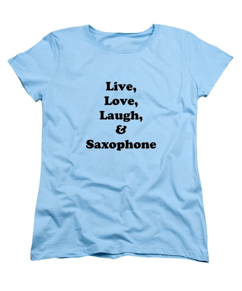 Live Love Laugh And Saxophone 5598.02 Women's T-Shirt (Standard Cut) by M K  Miller