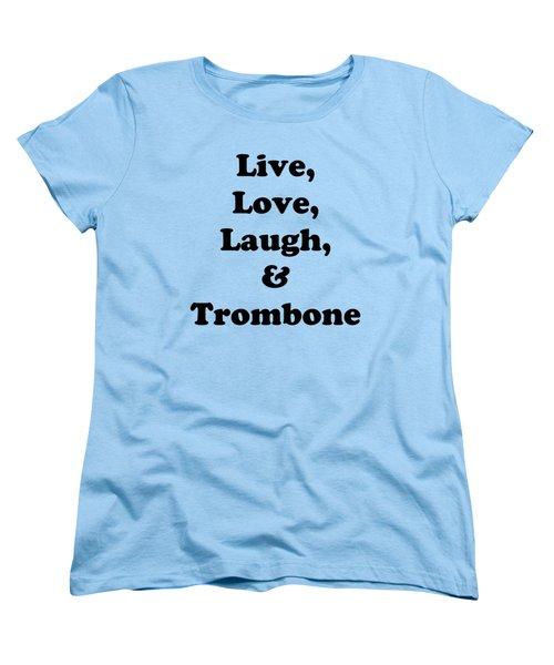 Live Love Laugh And Trombone 5606.02 Women's T-Shirt (Standard Cut) by M K  Miller