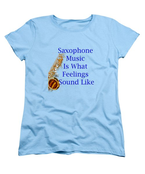 Saxophone Is What Feelings Sound Like 5580.02 Women's T-Shirt (Standard Cut) by M K  Miller